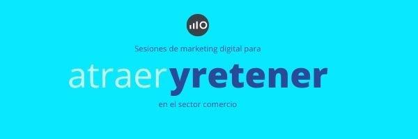 Sesiones De Marqueting Digital Para Atraer Y Retener Más Clientes En El Sector Comercio