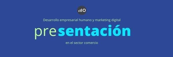 Presentación De Formaciones En Desarrollo Empresarial Humano Y Márqueting Digital Para El Sector Comercio.